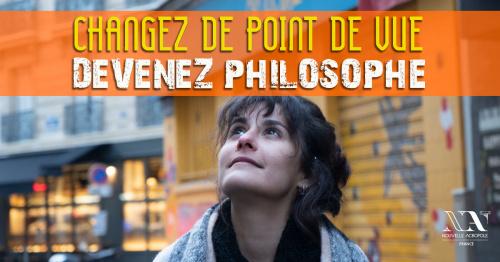 CHANGEZ DE POINT DE VUE - DEVENEZ PHILOSOPHE